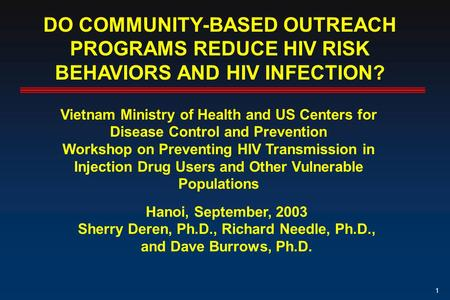 1 DO COMMUNITY-BASED OUTREACH PROGRAMS REDUCE HIV RISK BEHAVIORS AND HIV INFECTION? Vietnam Ministry of Health and US Centers for Disease Control and Prevention.
