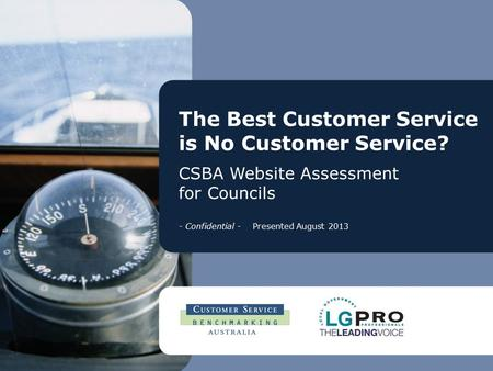 The Best Customer Service is No Customer Service? CSBA Website Assessment for Councils - Confidential - Presented August 2013.