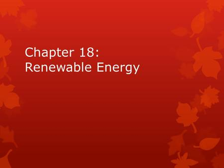Chapter 18: Renewable Energy. Renewable Energy  Renewable energy is energy from sources that are constantly being formed.  Types of renewable energy.