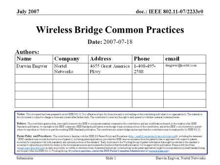 Doc.: IEEE 802.11-07/2233r0 Submission July 2007 Darwin Engwer, Nortel NetworksSlide 1 Wireless Bridge Common Practices Notice: This document has been.