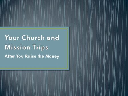 After You Raise the Money. Pure Evangelism Sports Evangelism Building trip Medical Trip What?