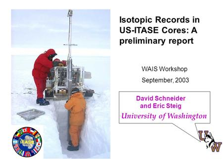 David Schneider and Eric Steig Isotopic Records in US-ITASE Cores: A preliminary report WAIS Workshop September, 2003 University of Washington.
