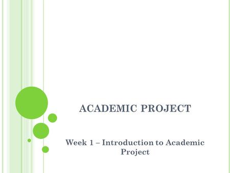 ACADEMIC PROJECT Week 1 – Introduction to Academic Project.