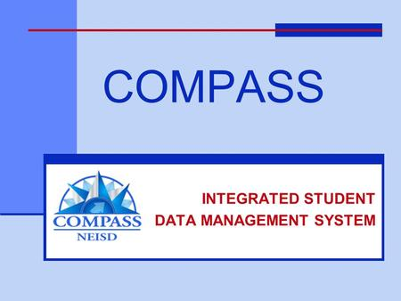 COMPASS INTEGRATED STUDENT DATA MANAGEMENT SYSTEM.