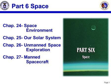 Page 1 Chap. 24- Space Environment Chap. 25- Our Solar System Chap. 26- Unmanned Space Exploration Chap. 27- Manned Spacecraft Part 6 Space.