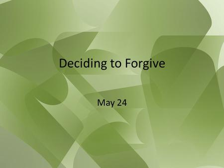 "Deciding to Forgive May 24. Think About It … Consider these two quotes from famous men: ""Forgiveness is the fragrance the violet sheds on the heel that."