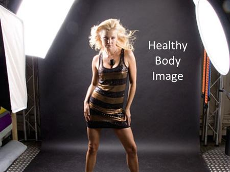 Healthy Body Image. Find a partner. With your partner write down what you think it means to like and accept your body.