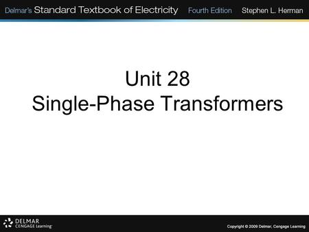 Unit 28 Single-Phase Transformers. Objectives: Discuss the different types of transformers. List transformer symbols and formulas. Discuss polarity markings.