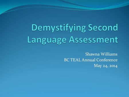 Shawna Williams BC TEAL Annual Conference May 24, 2014.