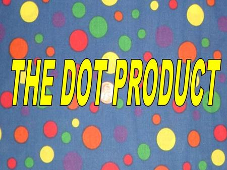 The definition of the product of two vectors is: 1 This is called the dot product. Notice the answer is just a number NOT a vector.