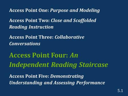 Access Point One: Purpose and Modeling Access Point Two: Close and Scaffolded Reading Instruction Access Point Three: Collaborative Conversations Access.