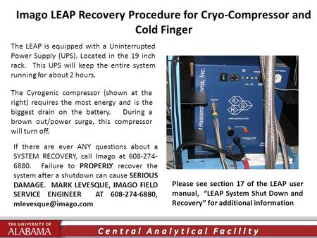Imago LEAP Recovery Procedure for Cryo-Compressor and Cold Finger The LEAP is equipped with a Uninterrupted Power Supply (UPS). Located in the 19 inch.