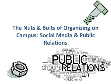 The Nuts & Bolts of Organizing on Campus: Social Media & Public Relations.