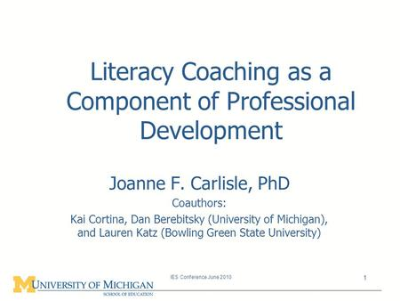 Literacy Coaching as a Component of Professional Development Joanne F. Carlisle, PhD Coauthors: Kai Cortina, Dan Berebitsky (University of Michigan), and.