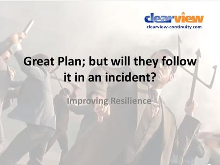 Great Plan; but will they follow it in an incident? Improving Resilience.