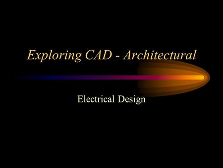 Exploring CAD - Architectural Electrical Design. OVERVIEW TWO COMPONENTS –POWER –LIGHTS Power to House –Meter –Distribution Panel Box.