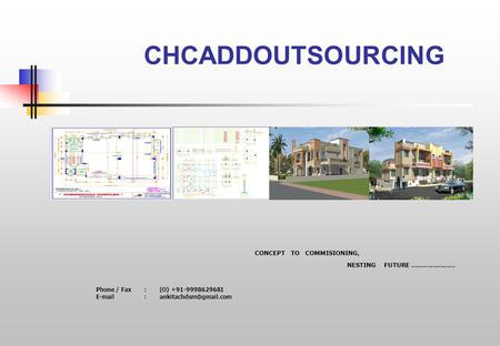 Phone / Fax: (O) +91-9998629681   CHCADDOUTSOURCING CONCEPT TO COMMISIONING, NESTING FUTURE …………………