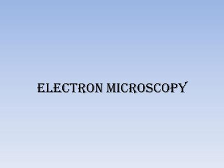 Electron Microscopy. The transmission electron microscope Source of light :Beam of electrons Lenses: Magnetic fields. Magnification :Up to X200,000. Size.