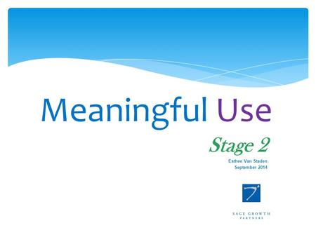 Meaningful Use Stage 2 Esthee Van Staden September 2014.