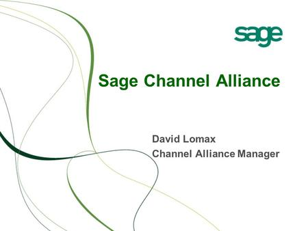 Sage Channel Alliance David Lomax Channel Alliance Manager.