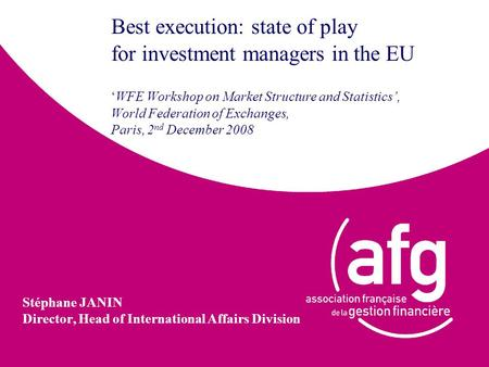 Best execution: state of play for investment managers in the EU 'WFE Workshop on Market Structure and Statistics', World Federation of Exchanges, Paris,