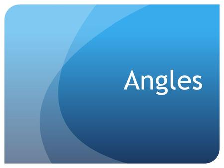 Angles. What are angles? Or, when is an angle made? What unit do we use when we measure angles?