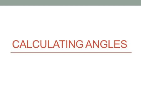 Calculating Angles.