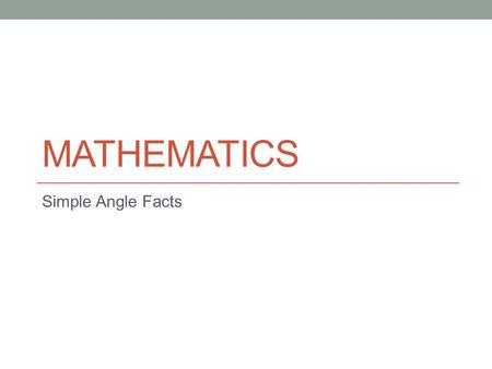 MATHEMATICS Simple Angle Facts. Aims of the Lesson By the end of the lesson you should… know the terms complementary and supplementary (in the context.