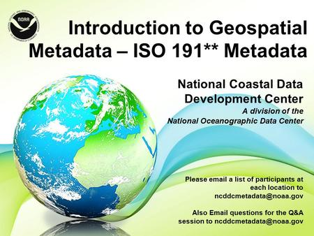 Introduction to Geospatial Metadata – ISO 191** Metadata National Coastal Data Development Center A division of the National Oceanographic Data Center.