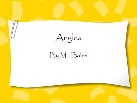 Angles By Mr. Bales Objective By the end of this lesson, you will be able to identify, describe, and classify angles. Standard 4MG3.5 - Students need.