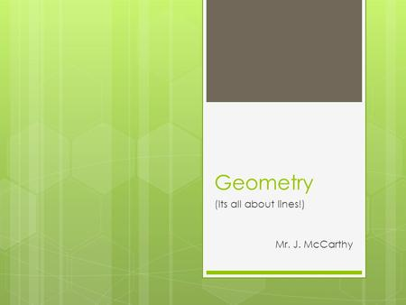 Geometry (Its all about lines!) Mr. J. McCarthy. AB AB Points A & B Line AB Line l l AB Line Segment [AB] [AB] AB Line Segment [AB] |AB| = 5cm 5cm AB.
