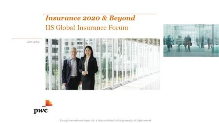 © 2015 PricewaterhouseCoopers LLP, a Delaware limited liability partnership. All rights reserved. Insurance 2020 & Beyond IIS Global Insurance Forum www.pwc.com/insurance.