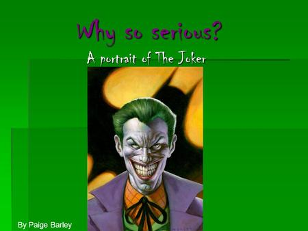 Why so serious? A portrait of The Joker By Paige Barley.