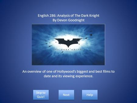 English 286: Analysis of The Dark Knight By Devon Goodnight An overview of one of Hollywood's biggest and best films to date and its viewing experience.