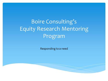 Boire Consulting's Equity Research Mentoring Program Responding to a need.