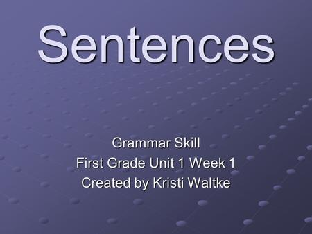 Sentences Grammar Skill First Grade Unit 1 Week 1 Created by Kristi Waltke.