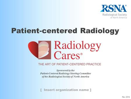 Sponsored by the Patient-Centered Radiology Steering Committee of the Radiological Society of North America Patient-centered Radiology Rev 2014.