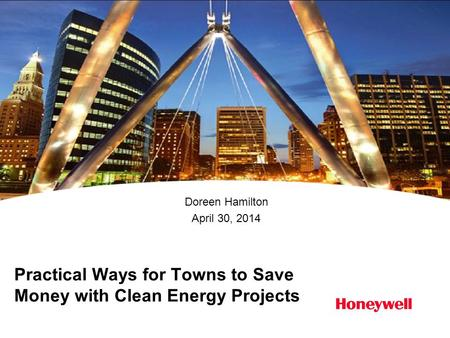 Practical Ways for Towns to Save Money with Clean Energy Projects Doreen Hamilton April 30, 2014.