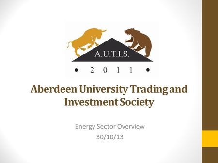 Aberdeen University Trading and Investment Society Energy Sector Overview 30/10/13.