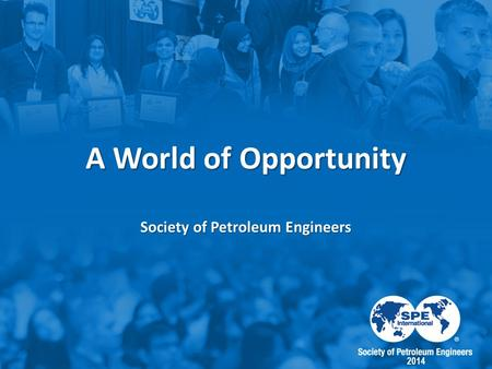 A World of Opportunity Society of Petroleum Engineers 2014.
