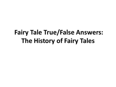 Fairy Tale True/False Answers: The History of Fairy Tales.