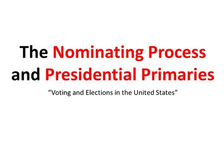 The Nominating Process and Presidential Primaries