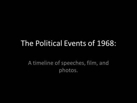The Political Events of 1968: A timeline of speeches, film, and photos.