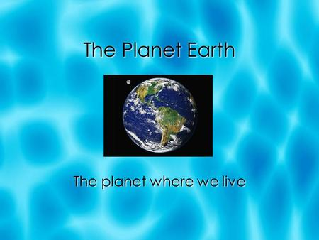 The Planet Earth The planet where we live. Some general facts about the planet Earth  The Earth has a diameter of 7,926 miles.  The Earth orbits around.
