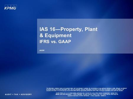 IAS 16―Property, Plant & Equipment IFRS vs. GAAP AUDIT The information contained herein is of a general nature and is not intended to address the circumstances.