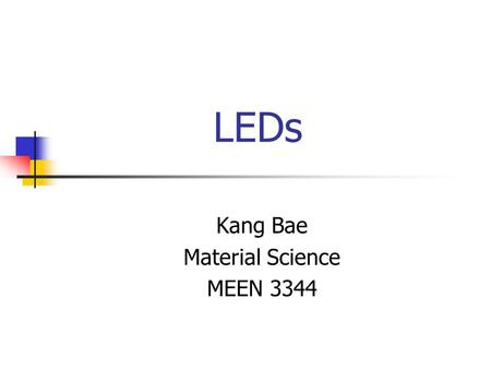 LEDs Kang Bae Material Science MEEN 3344. What is LED LED stands for Light Emitting Diode. LED is a semiconductor device that produces infrared lights.
