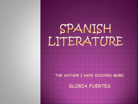 THE AUTHOR I HAVE ENJOYED MORE: GLORIA FUERTES.  INTRODUCTION  GLORIA FUERTES  IMPORTANT WORKS  LITERARY WORK  POEMS  QUOTES.