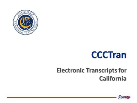 CCCTran Electronic Transcripts for California. Xap Corporation What We Do We enable students and workers to explore, plan, and achieve their educational.