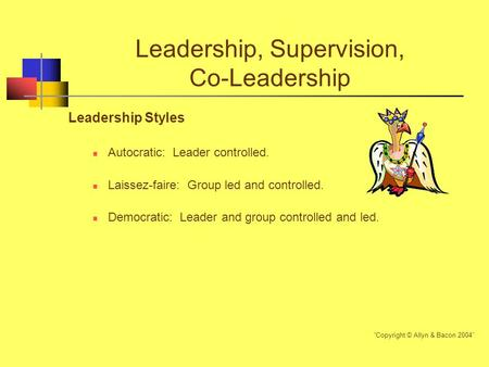 Leadership, Supervision, Co-Leadership Leadership Styles Autocratic: Leader controlled. Laissez-faire: Group led and controlled. Democratic: Leader and.