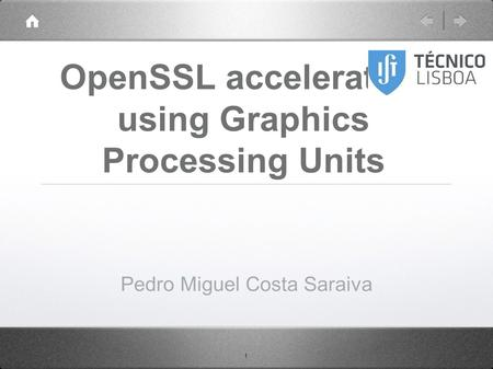 1 OpenSSL acceleration using Graphics Processing Units Pedro Miguel Costa Saraiva.